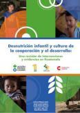 GUATEMALA: Desnutrición infantil y cultura de la cooperación y el desarrollo: Una revisión de intervenciones y evidencias en Guatemala